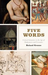 Five WordsCritical Semantics in the Age of Shakespeare and Cervantes