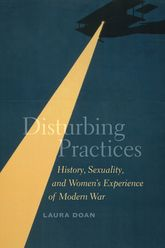 Disturbing PracticesHistory, Sexuality, and Women's Experience of Modern War