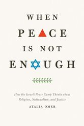 When Peace Is Not EnoughHow the Israeli Peace Camp Thinks about Religion, Nationalism, and Justice