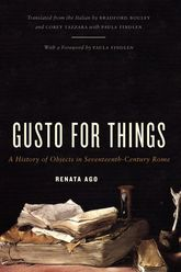 Gusto for ThingsA History of Objects in Seventeenth-Century Rome
