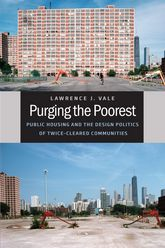 Purging the PoorestPublic Housing and the Design Politics of Twice-Cleared Communities$