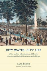 City Water, City LifeWater and the Infrastructure of Ideas in Urbanizing Philadelphia, Boston, and Chicago