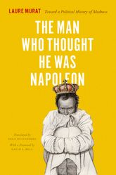 The Man Who Thought He Was NapoleonToward a Political History of Madness