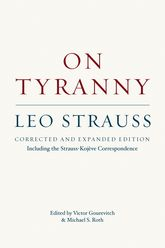 On TyrannyCorrected and Expanded Edition, Including the Strauss-Kojeve Correspondence
