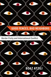Good Fences, Bad Neighbors: Border Fixity and International Conflict