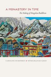 A Monastery in Time: The Making of Mongolian Buddhism