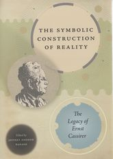 The Symbolic Construction of RealityThe Legacy of Ernst Cassirer