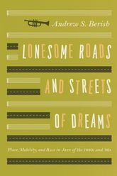 Lonesome Roads and Streets of DreamsPlace, Mobility, and Race in Jazz of the 1930s and '40s