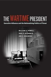 The Wartime PresidentExecutive Influence and the Nationalizing Politics of Threat$