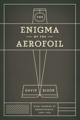The Enigma of the AerofoilRival Theories in Aerodynamics, 1909-1930$