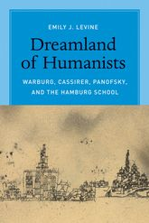 Dreamland of Humanists – Warburg, Cassirer, Panofsky, and the Hamburg School - Chicago Scholarship Online