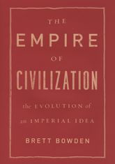 The Empire of CivilizationThe Evolution of an Imperial Idea$