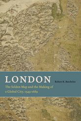 LondonThe Selden Map and the Making of a Global City, 1549-1689
