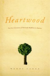 HeartwoodThe First Generation of Theravada Buddhism in America$