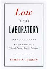 Law in the LaboratoryA Guide to the Ethics of Federally Funded Science Research