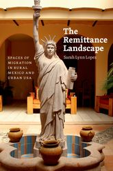 The Remittance LandscapeSpaces of Migration in Rural Mexico and Urban USA$