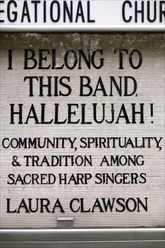 I Belong to This Band, Hallelujah!Community, Spirituality, and Tradition among Sacred Harp Singers