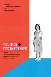 Politics and PartnershipsThe Role of Voluntary Associations in America's Political Past and Present$