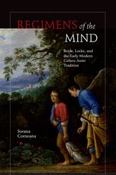 Regimens of the MindBoyle, Locke, and the Early Modern Cultura Animi Tradition
