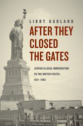After They Closed the GatesJewish Illegal Immigration to the United States, 1921-1965