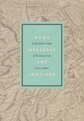 Rome Measured and Imagined – Early Modern Maps of the Eternal City - Chicago Scholarship Online