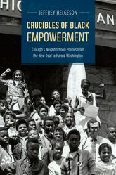 Crucibles of Black EmpowermentChicago's Neighborhood Politics from the New Deal to Harold Washington