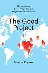 The Good ProjectHumanitarian Relief NGOs and the Fragmentation of Reason$