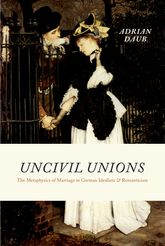Uncivil UnionsThe Metaphysics of Marriage in German Idealism and Romanticism$