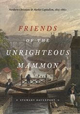 Friends of the Unrighteous MammonNorthern Christians and Market Capitalism, 1815-1860$