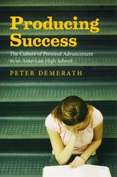 Producing Success – The Culture of Personal Advancement in an American High School - Chicago Scholarship Online
