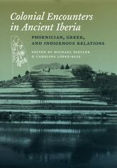 Colonial Encounters in Ancient IberiaPhoenician, Greek, and Indigenous Relations