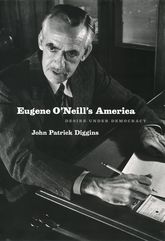 Eugene O'Neill's America: Desire Under Democracy