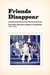Friends Disappear – The Battle for Racial Equality in Evanston - Chicago Scholarship Online