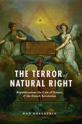 The Terror of Natural Right – Republicanism, the Cult of Nature, and the French Revolution - Chicago Scholarship Online
