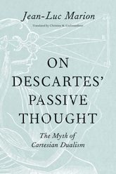 On Descartes' Passive ThoughtThe Myth of Cartesian Dualism