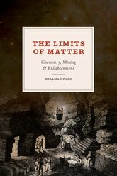 The Limits of Matter – Chemistry, Mining, and Enlightenment - Chicago Scholarship Online