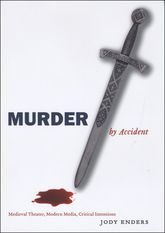 Murder by AccidentMedieval Theater, Modern Media, Critical Intentions$