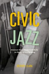 Civic Jazz – American Music and Kenneth Burke on the Art of Getting Along - Chicago Scholarship Online