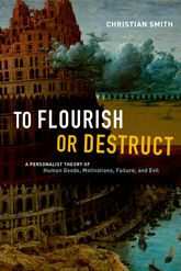 To Flourish or DestructA Personalist Theory of Human Goods, Motivations, Failure, and Evil