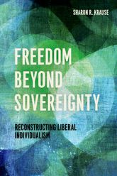 Freedom Beyond SovereigntyReconstructing Liberal Individualism