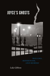 Joyce'S GhostsIreland, Modernism, and Memory