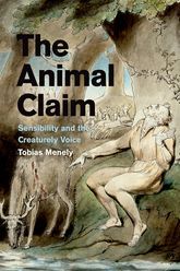 The Animal Claim – Sensibility and the Creaturely Voice | Chicago Scholarship Online
