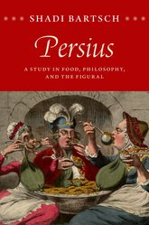 Persius – A Study in Food, Philosophy, and the Figural - Chicago Scholarship Online