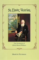 An Elusive VictorianThe Evolution of Alfred Russel Wallace$