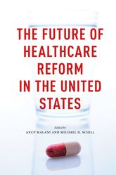 The Future of Healthcare Reform In the United States - Chicago Scholarship Online