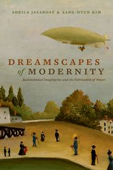 Dreamscapes of ModernitySociotechnical Imaginaries and the Fabrication of Power