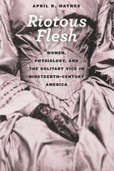 Riotous FleshWomen, Physiology, and the Solitary Vice in Nineteenth-Century America$