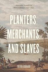 Planters, Merchants, and SlavesPlantation Societies in British America, 1650-1820
