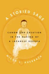 A Storied SageCanon and Creation in the Making of a Japanese Buddha