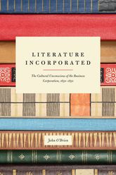 Literature IncorporatedThe Cultural Unconscious of the Business Corporation, 1650-1850
